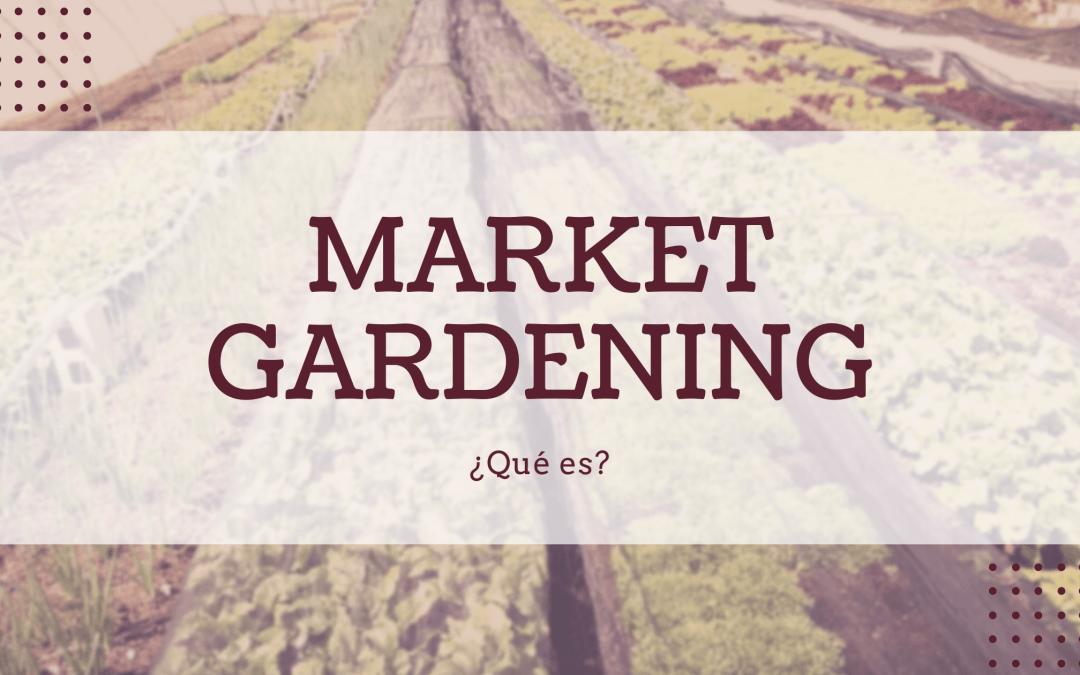 ¿Qué es el market gardening?